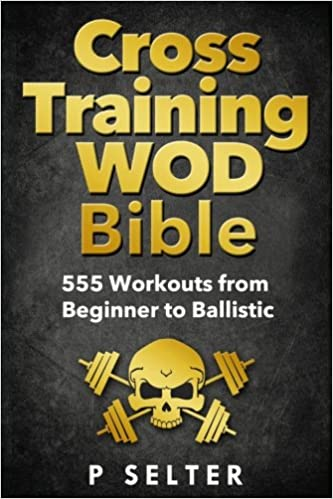 Book Cross Training WOD Bible: 555 Workouts from Beginner to Ballistic