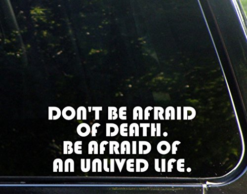 Don't Be Afraid Of Death. Be Afraid Of Unlived Life. (8-1/2' X 4') Die Cut Decal Bumper Sticker For Windows, Cars, Trucks, Laptops, Etc.