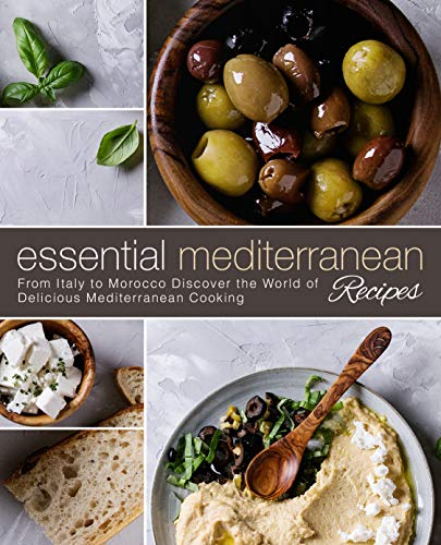 Essential Mediterranean Recipes: From Italy to Morocco Discover the World of Delicious Mediterranean Cooking by BookSumo Press