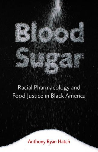 Blood Sugar: Racial Pharmacology and Food Justice in Black America America Sugar
