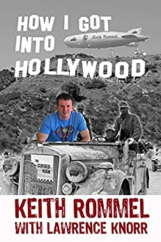 How I Got into Hollywood by [Rommel, Keith, Knorr, Lawrence]