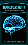 Neuroplasticity: Master the Art of Neuroplasticity and Brain Training (Healthy Brain Function, Memory Improvement) (Neuroplasticity, Brain Plasticity, … Healthy Brain Function, Memory Improvement)