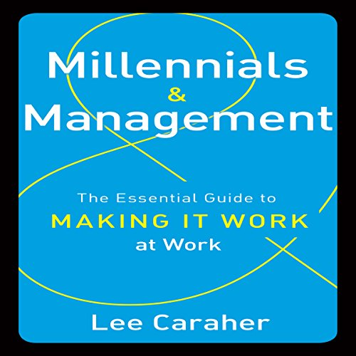 Millennials and Management: The Essential Guide to Making It Work at Work
