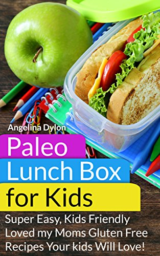 (Paleo Lunch Box for Kids: Super Easy, Mom-Approved Gluten Free Recipes Your Kids Will Love!)