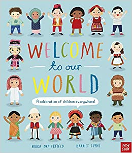 d4ef31f4c9a Welcome to Our World  A Celebration of Children Everywhere! Hardcover – 7  Jun 2018