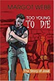TOO YOUNG TO DIE: The Story of Jos?? by Margot Webb (2003-08-17)