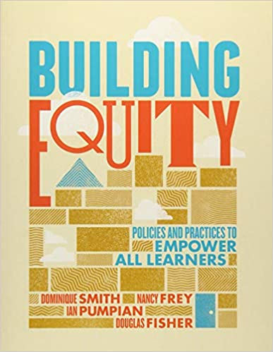 Building equity : policies and practices to empower all learners / Dominque Smith, Nancy Frey, Ian Pumpian, Douglas Fisher