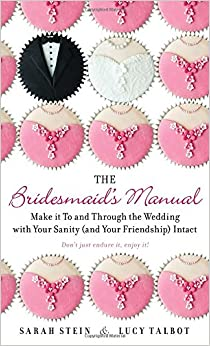 Book The Bridesmaid's Manual: Make It to and Through the Wedding with Your Sanity (and Your Friendship) Intact