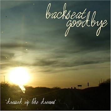 Backseat Goodbye - Dressed Up Like Dreams - Amazon.com Music 3a5b23cc56456