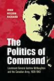 img - for The Politics of Command: Lieutenant-General Andrew McNaughton and the Canadian Army, 1939-1943 book / textbook / text book