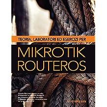 Teoria, laboratori ed esercizi per MikroTik RouterOS (Italian Edition)