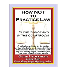 How NOT to Practice Law - in the Office and in the Courtroom