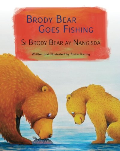 Brody Bear Goes Fishing: Si Brody Bear ay Nangisda : Babl Children