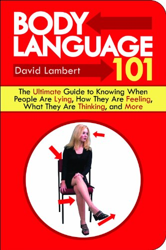 Body Language 101: The Ultimate Guide to Knowing When People Are Lying, How They Are Feeling, What They Are Thinking, and More cover