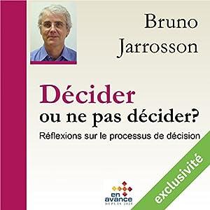 Décider ou ne pas décider ? Réflexion sur les processus de décision | Livre audio