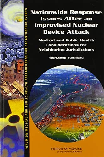 Nationwide Response Issues After an Improvised Nuclear Device Attack: Medical and Public Health Considerations for Neighboring Jurisdictions: Workshop ... Health Preparedness for Catastrophic Events)