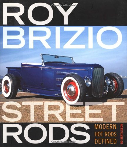 Roy Brizio Street Rods: Modern Hot Rods Defined (Ford Roadster Street Rod)