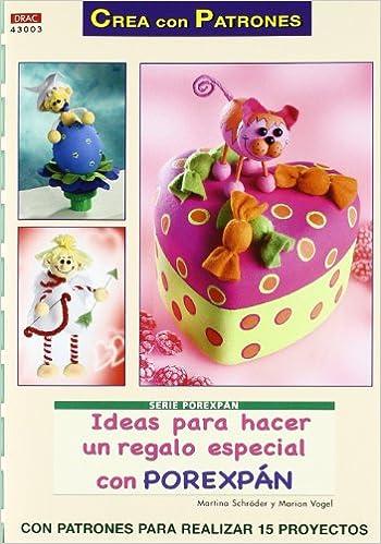 Ideas para Hacer un Regalo Especial con Porexpan (Crea con Patron es) (Spanish) Paperback – 2011