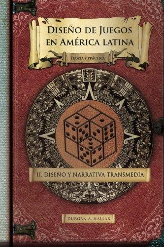 Diseño y narrativa transmedia: Teoria y practica (Diseño de juegos en America latina II) (Volume 2) (Spanish Edition) [Durgan A. Nallar] (Tapa Blanda)