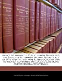 An Act to Amend the Public Health Service Act, the Employee Retirement Income Security Act of 1974, and the Internal Revenue Code of 1986 to Protect C, , 1240272596