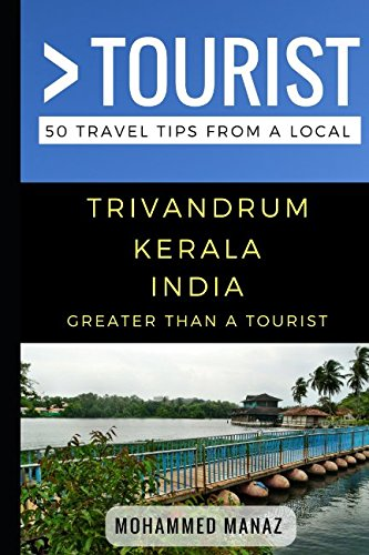 Greater Than a Tourist- Trivandrum Kerala India: 50 Travel Tips from a Local