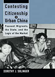 Contesting Citizenship in Urban China: Peasant Migrants, the State, and the Logic of the Market (Studies of the East Asian Institute (California Press)) by Dorothy J. Solinger (1999-05-17)