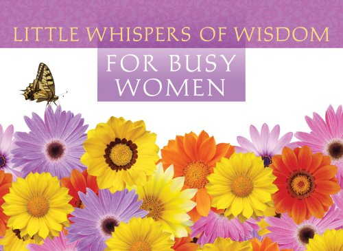 Little Whispers of Wisdom for Busy Women (LIFE'S LITTLE BOOK OF WISDOM) PDF