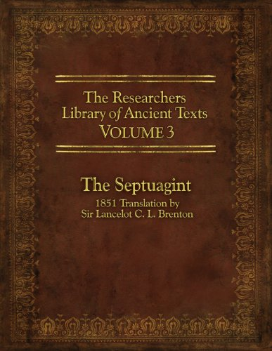 The Researcher's Library of Ancient Texts - Volume III: The Septuagint: Translation by Sir Lancelot C. L. Brenton 1851