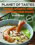 Planet of Tastes: Vietnam. Authentic Home 25 Southeast Asian Recipes