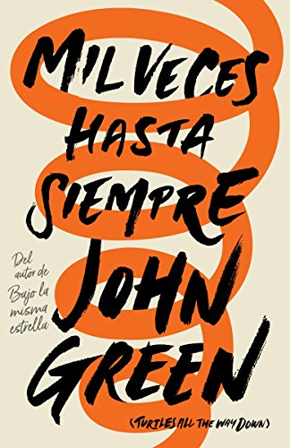 Mil veces hasta siempre: Spanish-language edition of Turtles All the Way Down (Spanish Edition) [John Green] (Tapa Blanda)