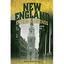 New England Myths and Legends: The True Stories behind History's Mysteries