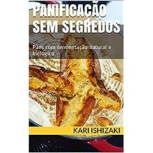 Panificação sem segredos: Pães com fermentação natural e biológico