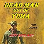 Dead Man out of Yuma: The Judge: Western Justice, Part One   Jeff Breland