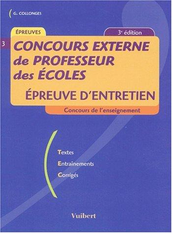 CONCOURS DE PROFESSEUR DES ECOLES EPREUVE D'ENTRETIEN. Textes, Entrainements, Corrigés, 2ème édition 1998 - Georges Collonges