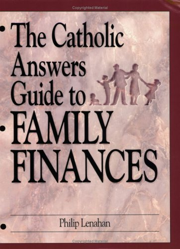 The Catholic Answers Guide to Family Finances: Philip Lenahan ...