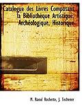 catalogue des livres composant la biblioth?que artistique arch?ologique historique french edition