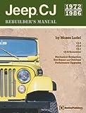 Jeep Cj Rebuilder's Manual, 1972-1986: Mechanical Restoration, Unit Repair and Overhaul Performance Upgrades for Jeep Cj-5, Cj-6, Cj-7, and Cj-8/Scrambler