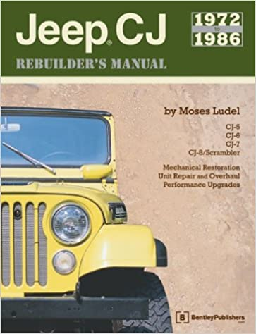 jeep cj rebuilder's manual, 1972-1986: mechanical restoration, unit repair  and overhaul performance upgrades for jeep cj-5, cj-6, cj-7, and cj -8/scrambler