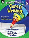 img - for Getting to the Core of Writing: Essential Lessons for Every Sixth Grade Student book / textbook / text book