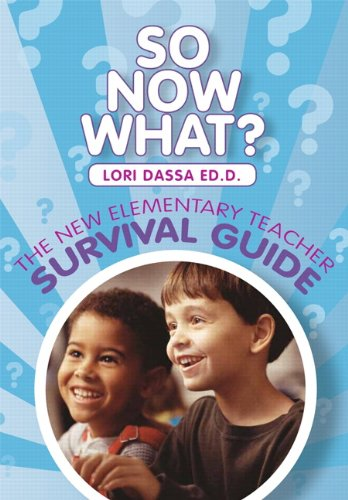 So Now What? The New Elementary Teacher Survival Guide (2nd Edition)