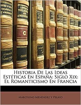 Historia De Las Ideas Estéticas En España: Siglo Xix: El ...