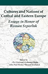 Cultures and Nations of Central and Eastern Europe: Essays in Honor of Roman Szporluk (Publications)