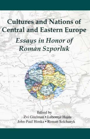 Cultures and Nations of Central and Eastern Europe: Essays in Honor of Roman Szporluk (Harvard Ukrainian Research Institute Publications)