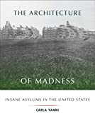 The Architecture of Madness: Insane Asylums in the United States (Architecture, Landscape and Amer Culture)