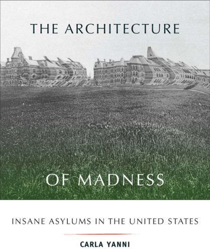 The Architecture of Madness: Insane Asylums in the United States...