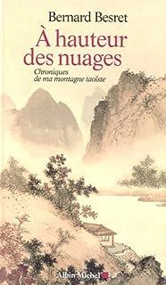 À hauteur des nuages : chroniques de ma montagne taoïste