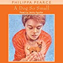 A Dog So Small Audiobook by Philippa Pearce Narrated by Jenny Agutter