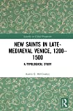 New Saints in Late-Mediaeval Venice, 1200-1500: A Typological Study (Sanctity in Global Perspective)