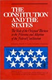 img - for The Constitution and the States: The Role of the Original Thirteen in Framing and Adoption of the Federal Constitution book / textbook / text book