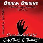 Odium Origins. A Dead Saga Novella. Part One.: The Dead Saga | Claire C. Riley